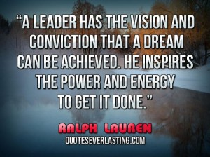 leadership-has-the-vision-and-conviction-that-a-dream-can-be-achieved.-He-inspires-the-power-and-ener
