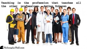 Teachers teach all other professions